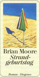 Strandgeburtstag : Roman. Brian Moore. Aus dem Engl. von Bernhard Robben