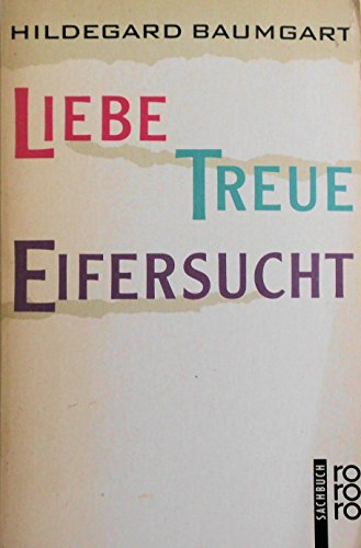 Liebe, Treue, Eifersucht : Erfahrungen u. Lösungsversuche im Beziehungsdreieck. Hildegard Baumgart / Rororo ; 8460 : rororo-Sachbuch
