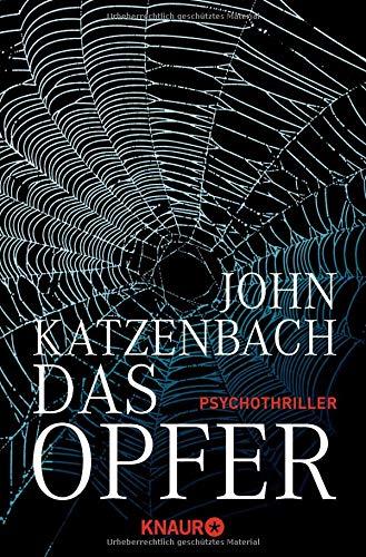 Katzenbach, John (Verfasser): Das Opfer : Psychothriller. John Katzenbach. Aus dem Amerikan. von Anke Kreutzer / Knaur ; 63757 Vollst. Taschenbuchausg.