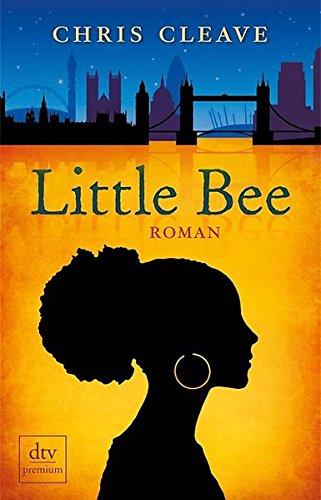 Cleave, Chris (Verfasser) und Susanne (Übersetzer) Goga-Klinkenberg: Little Bee : Roman. Chris Cleave. Dt. von Susanne Goga-Klinkenberg / dtv ; 24819 : Premium Dt. Erstausg.