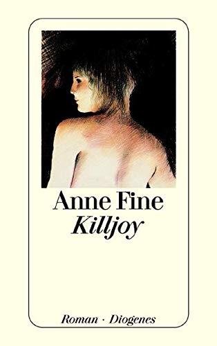 Fine, Anne (Verfasser): Killjoy : Roman. Anne Fine. Aus dem Engl. von Jürgen Bauer und Edith Nerke / Diogenes-Taschenbuch ; 21917
