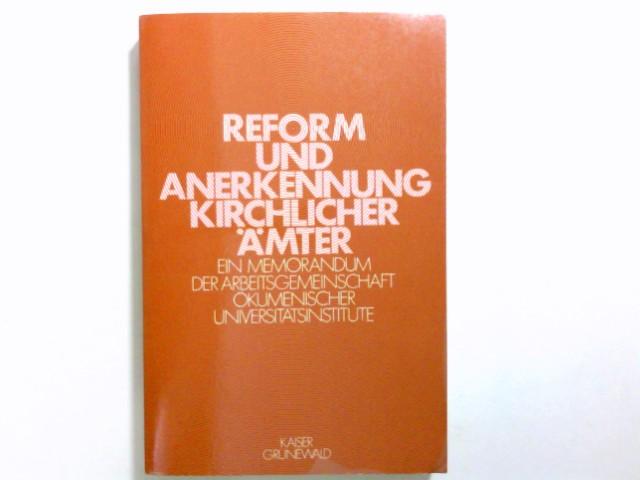 Reform und Anerkennung kirchlicher Ämter : ein Memorandum d. Arbeitsgemeinschaft Ökumen. Universitätsinst.