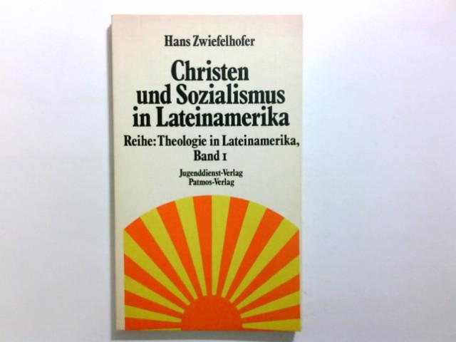 Christen und Sozialismus in Lateinamerika. Hans Zwiefelhofer / Reihe Theologie in Lateinamerika ; Bd. 1