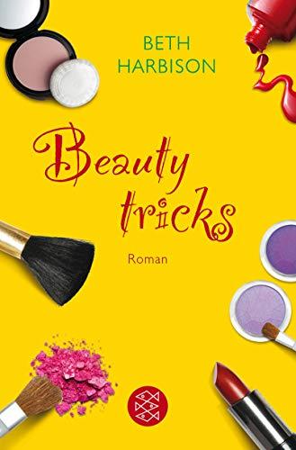 Beauty-Tricks : Roman. Beth Harbison. Aus dem Amerikan. von Tatjana Kruse / Fischer ; 18826 Dt. Erstausg.
