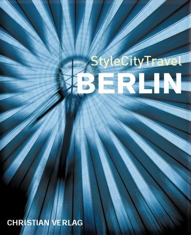 StyleCityTravel Berlin. [Text: Siân TichaÅ™ ; Nils Peters. Fotos: Robert Lyons ... Übers. aus dem Engl. und Bearb.: Tracey J. Evans. Red.: Sylvi Zähle]