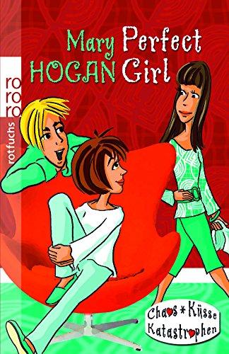 Perfect Girl. Mary Hogan. Dt. von Sabine Bhose / Rororo ; 21465 : rororo Rotfuchs : Chaos, Küsse, Katastrophen Dt. Erstausg.