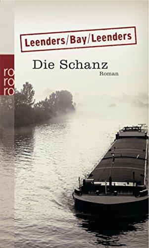 Leenders, Hiltrud (Verfasser), Michael (Verfasser) Bay und Artur (Verfasser) Leenders: Die Schanz : Roman. Hiltrud Leenders/Michael Bay/Artur Leenders / Rororo ; 23280 Orig.-Ausg.