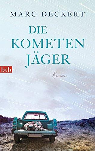 Die Kometenjäger : Roman. Marc Deckert / btb ; 74669 Genehmigte Taschenbuchausg., 1. Aufl.