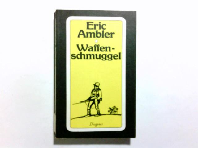 Waffenschmuggel : Roman. Eric Ambler. Aus d. Engl. von Tom Knoth / Diogenes-Taschenbücher ; 75,7