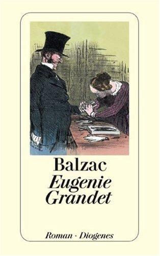 Eugenie Grandet : Roman. Honoré de Balzac. Dt. von Mira Koffka / Balzac, Honoré de: Die menschliche Komödie ; 3; Diogenes-Taschenbuch ; 245 Neuausg.