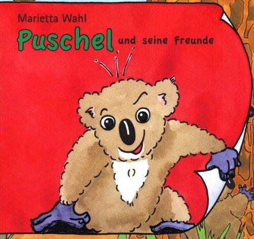Puschel und seine Freunde. Marietta Wahl. Ill. von Andreas Koridass