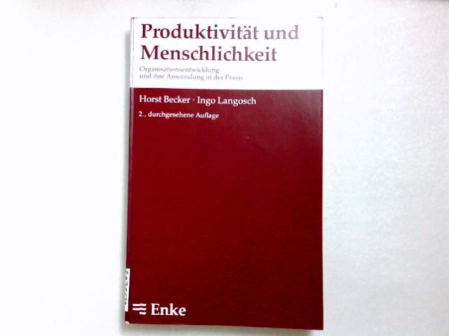 Produktivität und Menschlichkeit : Organisationsentwicklung u. ihre Anwendung in d. Praxis. Horst Becker ; Ingo Langosch 2., durchges. Aufl.