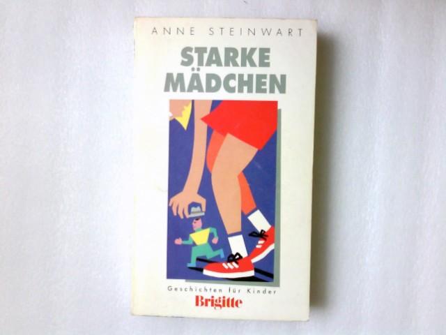 Steinwart, Anne: Starke Mädchen : Geschichten für Kinder. von. [Hrsg.: Anne Volk] / Ein Brigitte-Buch