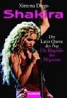 Shakira : die Latin-Queen des Pop ; die Biografie des Megastars. Ximena Diego. Übers. von Norbert Stöbe. Um drei Kapitel erw. und aktualisiert von Michael Fuchs-Gamböck / Goldmann ; 45465 Dt. Erstveröff.
