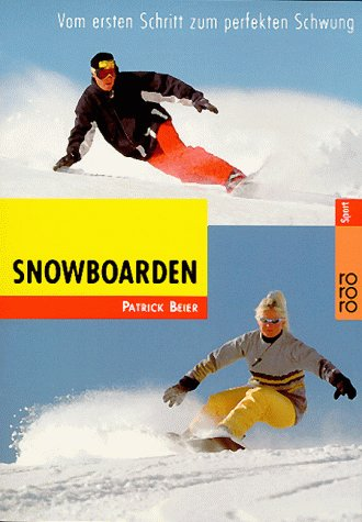 Snowboarden : vom ersten Schritt zum perfekten Schwung. Mit Fotos von Patrick Beier / Rororo ; 19491 : rororo Sport Orig.-Ausg.