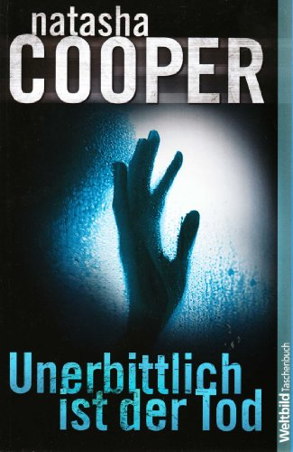 Unerbittlich ist der Tod : Roman. Natasha Cooper. Aus dem Engl. von Ulrike Laszlo / WeltbildTaschenbuch