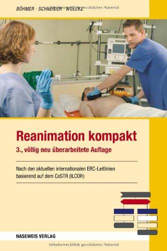 Böhmer, Roman, Thomas Schneider und Benno Wolcke: Reanimation kompakt: Nach den aktuellen internationalen ERC-Leitlinien basierend auf dem CoSTR (ILCOR/AHA) 3., vollst. überarb. Aufl.