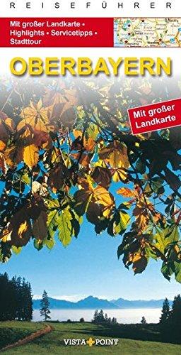 Oberbayern : [mit großer Landkarte, Highlights, Servicetipps, Stadttour]. Go Vista : Info-Guide; Reiseführer 4., aktualisierte Aufl. - Kappelhoff, Marlis