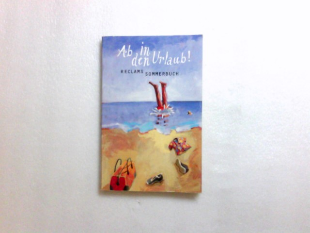 Ab in den Urlaub! : Reclams Sommerbuch. zsgest. von Hans Frisch / Reclams Universal-Bibliothek ; Nr. 18425; Reclams Sommerbuch