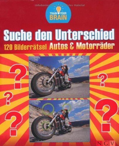 Suche den Unterschied - 120 Bilderrätsel Autos & Motorräder : 120 Bilderrätsel 1., Aufl.