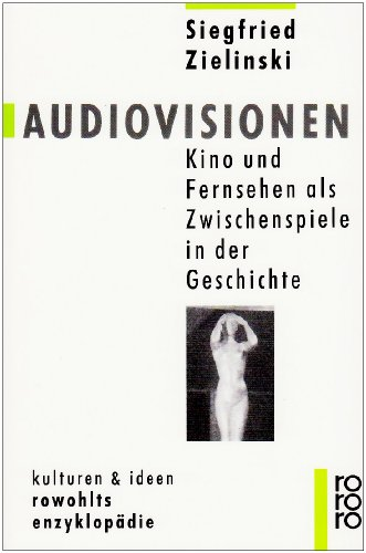 Audiovisionen : Kino und Fernsehen als Zwischenspiele in der Geschichte. Rowohlts Enzyklopädie ; 489 : Kulturen und Ideen Orig.-Ausg.