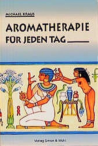 Aromatherapie für jeden Tag. 1. - 10. Tsd.