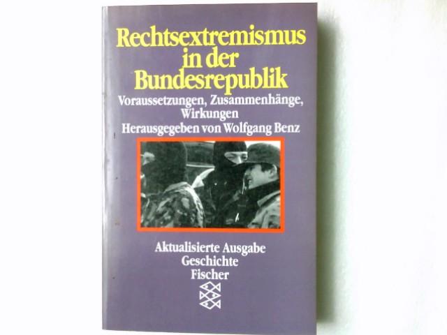 Rechtsextremismus in der Bundesrepublik : Voraussetzungen, Zusammenhänge, Wirkungen. Wolfgang Benz (Hg.). Mit Beitr. von Ino Arndt ... / Fischer ; 4446 : Geschichte Aktualisierte Neuausg.