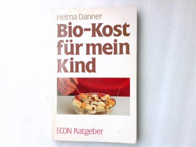 Bio-Kost für mein Kind. Mit e. Vorw. von M. O. Bruker / ETB ; 20050; Econ-Ratgeber