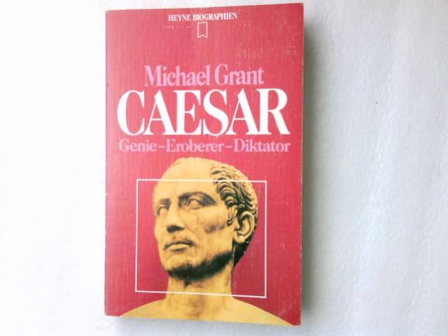 Caesar : Genie, Eroberer, Diktator. [Dt. Übers. von Hertha Balling. Stammtaf., Zeittaf. u. Bibliogr. wurden erarb. von Hubert Fritz] / Heyne-Biographien ; 35 Genehmigte, erw. Taschenbuchausg.