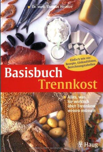 Basisbuch Trennkost : alles, was Sie wirklich über Trennkost wissen müssen ; [einfach wie nie: Rezepte, Einkaufslisten, Berechnungstabellen].