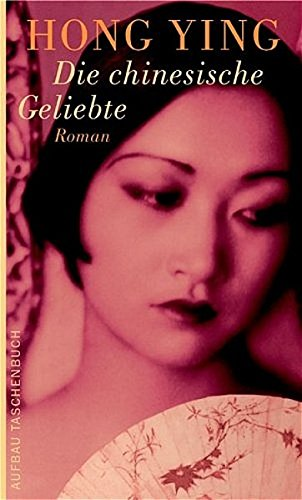Hong, Ying: Die chinesische Geliebte : Roman. Hong Ying. Aus dem Chines. von Martin Winter / Aufbau-Taschenbücher ; 2208 1. Aufl.