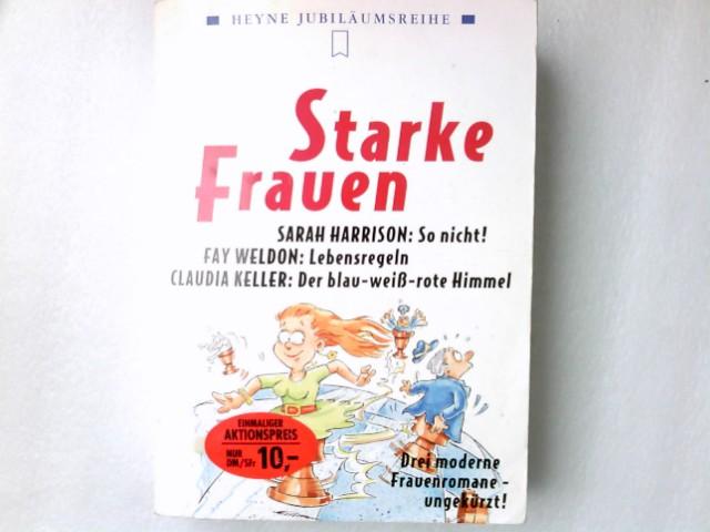 Starke Frauen : drei moderne Frauenromane - ungekürzt!. Heyne-Bücher / 50 / Heyne-Jubiläumsbände ; Nr. 88 2. Aufl.