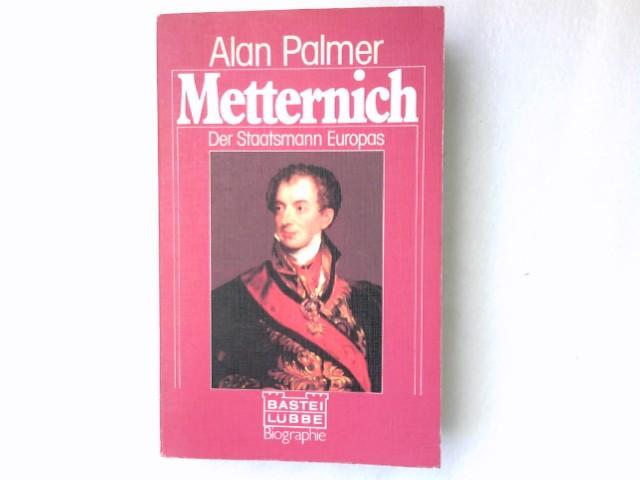 Metternich. Alan Palmer. Aus d. Engl. von Iris u. Hellmut Foerster / Bastei Lübbe ; 61050 : Biographie