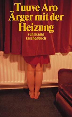 Aro, Tuuve, Tuuve Aro und Tuuve Aro: Ärger mit der Heizung : Erzählungen. Tuuve Aro. Aus dem Finn. von Elina Kritzokat / Suhrkamp Taschenbuch ; 3572 Dt. Erstausg., 1. Aufl.