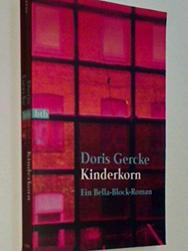 Kinderkorn : ein Bella-Block-Roman. Goldmann ; 72703 : btb Genehmigte Taschenbuchausg., 1. Aufl.