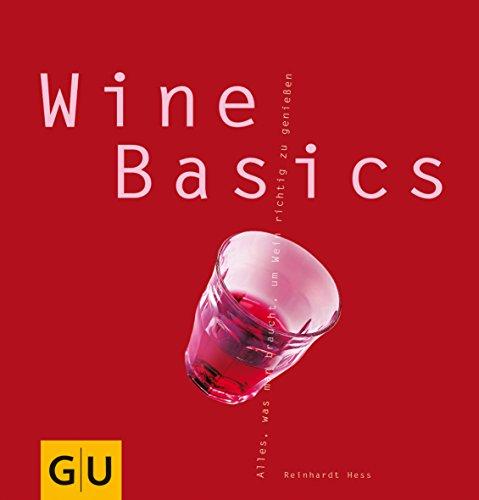 Wine basics : alles, was man braucht, um Wein richtig zu genießen. 1. Aufl.
