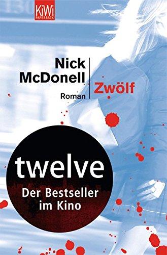McDonell, Nick: Zwölf : Roman. Aus dem amerikan. Engl. von Thomas Gunkel / KiWi ; 749 : Paperback 1. Aufl.