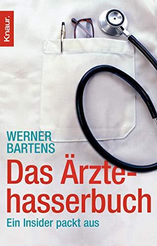 Das Ärztehasserbuch : ein Insider packt aus. Knaur ; 77976 Orig.-Ausg.