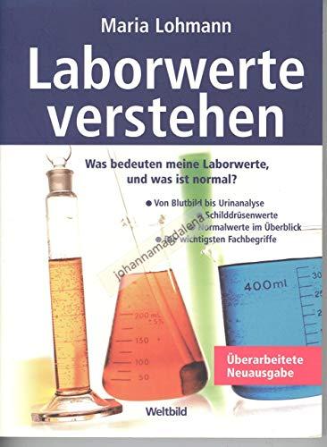 Laborwerte verstehen : was bedeuten meine Laborwerte, und was ist normal? ; [von Blutbild bis Urinanalyse - Schilddrüsenwerte - Normalwerte im Überblick - die wichtigsten Fachbegriffe]. 6., vollst. überarb. Aufl., überarb. Neuausg.