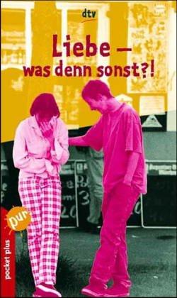 Liebe - was denn sonst?!. Hrsg. von Anne Bender und Dagmar Kalinke / dtv ; 78054 : Pocket plus : Lesen, nachdenken, mitreden Orig.-Ausg., 2. Aufl.