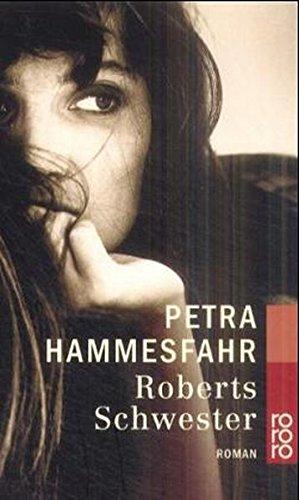 Roberts Schwester : Roman. Petra Hammesfahr / Rororo ; 23156