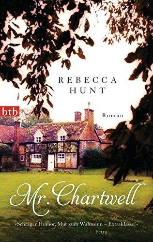 Mr. Chartwell : Roman. Rebecca Hunt. Aus dem Engl. von Hans-Ulrich Möhring / btb ; 74683 Genehmigte Taschenbuchausg., 1. Aufl.