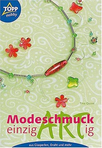 Modeschmuck einzigartig : [aus Glasperlen, Draht und mehr]. Tina Quaas / Topp : Hobby 1. Aufl.