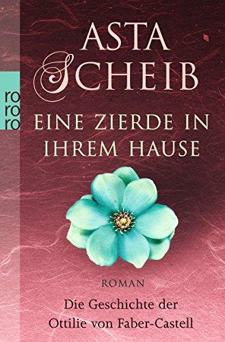 Eine Zierde in ihrem Hause : die Geschichte der Ottilie von Faber-Castell ; Roman. Rororo ; 25660 Sonderausg.