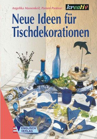 Neue Ideen für Tischdekorationen. Angelika Massenkeil ; Pammi Panesar
