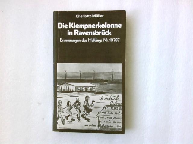 Die Klempnerkolonne in Ravensbrück : Erinnerungen d. Häftlings Nr. 10787. Charlotte Müller. [Textbearb.: Gabriele Stammberger] / Schriftenreihe Geschichte 5. Aufl.