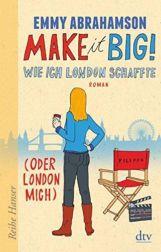 Make it Big! : wie ich London schaffte (oder London mich). Emmy Abrahamson. Aus dem Schwed. von Anu Stohner / dtv ; 65013 : Reihe Hanser Dt. Erstausg.