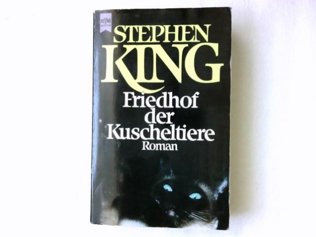Friedhof der Kuscheltiere : Roman. Aus dem erikan. von Christel Wiemken / Heyne-Bücher / 1 / Heyne allgemeine Reihe ; Nr. 7627
