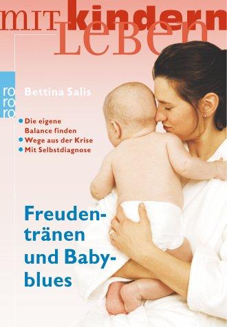 Freudentränen und Babyblues : die eigene Balance finden, Wege aus der Krise, mit Selbstdiagnose. Rororo ; 60988 : mit Kindern leben Orig.-Ausg.