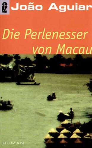 Die Perlenesser von Macau : Roman. João Agiuar. Aus dem Portug. von Marianne Gareis / Ullstein ; Nr. 24199 Dt. Erstausg.